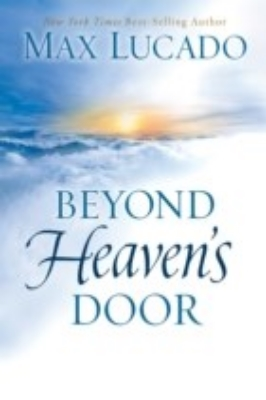 Max Lucado - Beyond Heavens Door