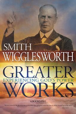 GREATER WORKS SMITH WIGGLESWORTH