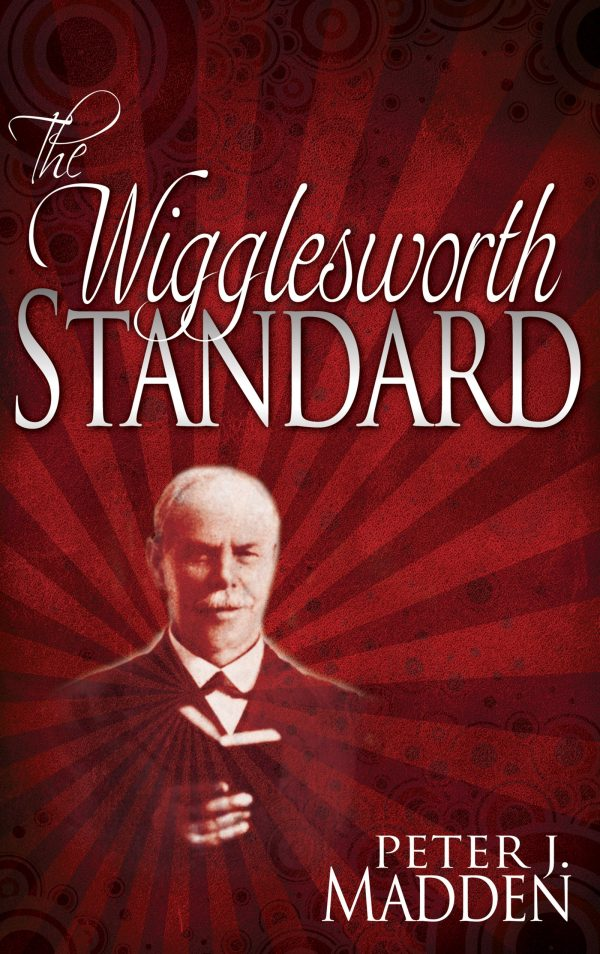 THE WIGGLESWORTH STANDARD PETER J MADDEN