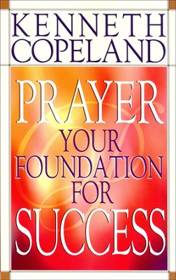 PRAYER YOUR FOUNDATION FOR SUCCESS - KH