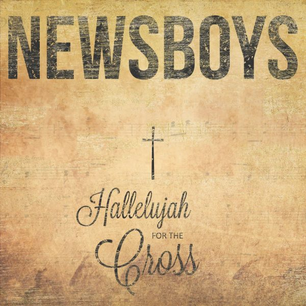HALLELUJAH FOR THE CROSS -NEWS BOYS