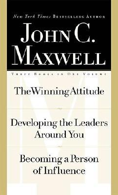 The Winning Attitude - Developing the Leaders Around Your - Becoming a Person of Influence - John C. Maxwell 3-in-1