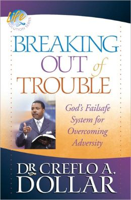 Breaking Out Of Trouble Creflo Dollar