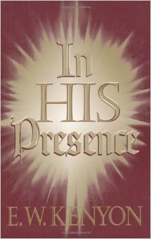IN HIS PRESENCE E W KENYON ZOE CHRISTIAN BOOKSHOP