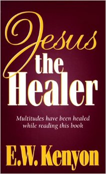 JESUS THE HEALER E W KENYON ZOE CHRISTIAN BOOKSHOP