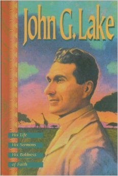 John G. Lake His Life , His Sermons, His Boldness Of Faith