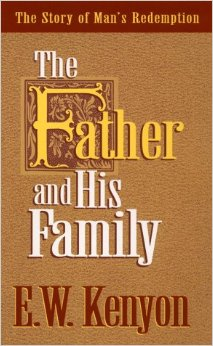 THE FATHER AND HIS FAMILY E W KENYON ZOE CHRISTIAN BOOKSHOP