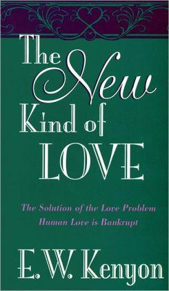 THE NEW KIND OF LOVE E W KENYON ZOE CHRISTIAN BOOKSHOP