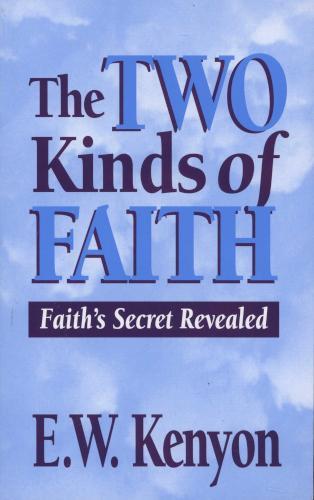 THE TWO KINDS OF FAITH E W KENYON ZOE CHRISTIAN BOOKSHOP