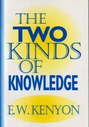 THE TWO KINDS OF KNOWLEDGE E W KENYON ZOE CHRISTIAN BOOKSHOP