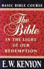 THEBIBKE IN THE LIGHT OF OUR REDEMPTION E W KENYON ZOE CHRISTIAN BOOKSHOP
