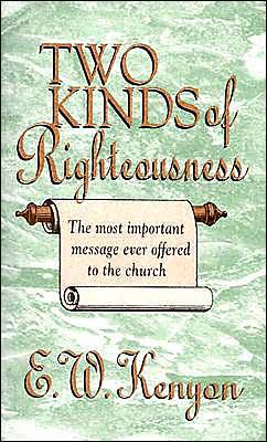 TWO KINDS OF RIGHTEOUSNESS E W KENYON ZOE CHRISTIAN BOOKSHOP