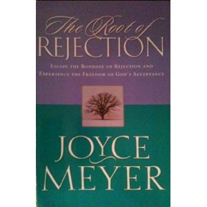 The Root Of Rejection Joyce Meyer