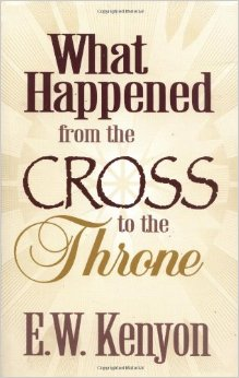 WHAT HAPPENED FROM THE CROSS TO THE THRONE E W KENYON ZOE CHRISTIAN BOOKSHOP