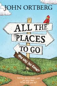 ALL THE PLACES TO GO JOHN ORTBERG
