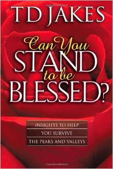 can you stand to be blessed - T.D. Jakes