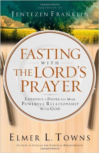 fasting with the lords prayer elmer towns