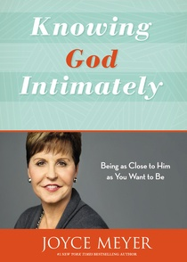 knowing god intimately - joyce meyer