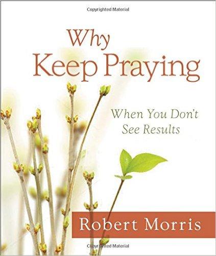 why keep praying robert morris