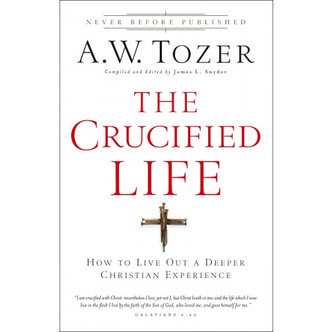 the crucified life - A.w. Tozer