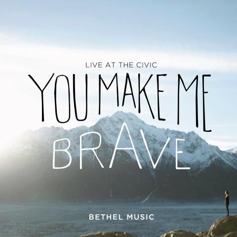 you make me brave bethel