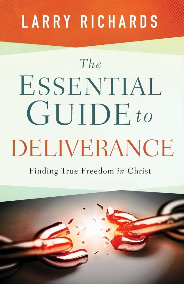 THE ESSENTIAL GUIDE TO DELIVERANCE LARRY RICHARDS