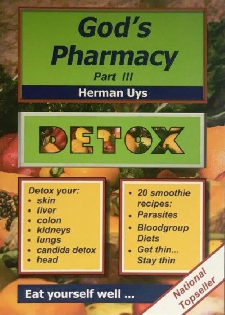 God s pharmacy part iii detox herman uys zoe for God s garden pharmacy